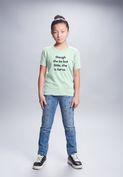 Though she be but little she is fierce - kids feminist tshirt
