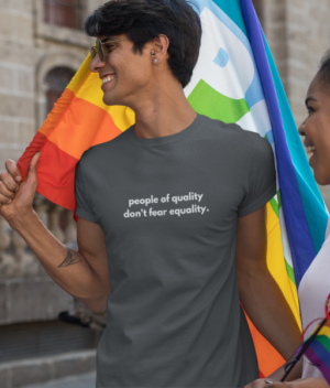People of quality don't fear equality tshirt